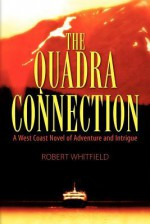 The Quadra Connection: A West Coast Novel of Adventure and Intrigue - Robert Whitfield