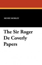 The Sir Roger de Coverly Papers - Henry Morley
