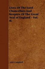 Lives of the Lord Chancellors and Keepers of the Great Seal of England - Vol. II - John Campbell