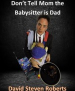 Don't Tell Mom the Babysitter is Dad - David Roberts