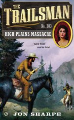 High Plains Massacre (The Trailsman #383) - Jon Sharpe