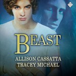 Beast - Allison Cassatta, Tracey Michael, K.C. Kelly, Dreamspinner Press LLC