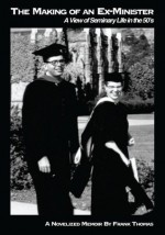 The Making of an Ex-Minister:A View of Seminary Life in the 50's - Frank Thomas