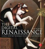 The Digital Renaissance: Old Master Techniques for New Painting Software - Carlyn Beccia