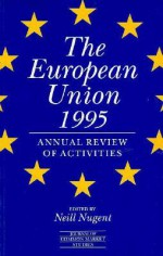 The European Union 1995: The Annual Review Of Activities (Journal Of Common Market Studies) - Neill Nugent