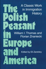 The Polish Peasant in Europe and America: a classic work in immigration history - William Isaac Thomas, Florian Znaniecki