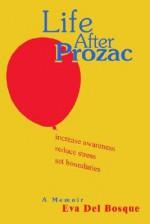 Life After Prozac: A Memoir - Eva Del Bosque