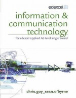 Information & Communication Technology for Edexcel Applied As: Single Award - Chris Guy, Sean O'Byrne