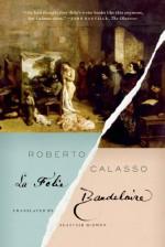La Folie Baudelaire - Roberto Calasso, Alastair McEwen