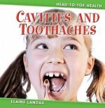 Cavities and Toothaches Cavities and Toothaches - Elaine Landau