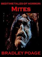 Bedtime Tales of Horror: Mites - Bradley Poage