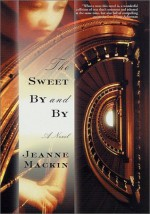 The Sweet By and By - Jeanne MacKin