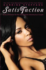 SatisFaction: Erotic Fantasies for the Advanced & Adventurous Couple - Karrine Steffans