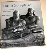 Tomb Sculpture: Four Lectures on Its Changing Aspects from Ancient Egypt to Bernini - Erwin Panofsky, H.W. Janson