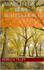Search for a Bride: Beth's Choice - Rebecca Tilley