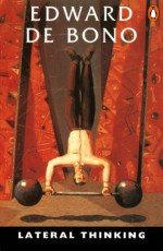 Lateral Thinking - Edward De Bono