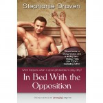 In Bed with the Opposition - Stephanie Draven