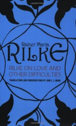 Rilke on Love and Other Difficulties: Translations and Considerations - Rainer Maria Rilke, John J.L. Mood