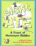 Eight Ate: A Feast of Homonym Riddles - Marvin Terban, Giulio Maestro