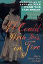 If I Could Write This in Fire: An Anthology of Literature from the Caribbean - Pamela Maria Smorkaloff