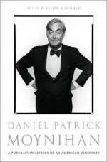Daniel Patrick Moynihan: A Portrait in Letters of an American Visionary - Daniel Patrick Moynihan, Steve Weisman, Steven R. Weisman