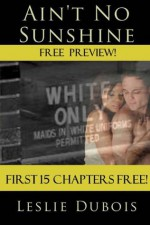 Ain't No Sunshine - Free Preview (15 chapters!) - Leslie DuBois