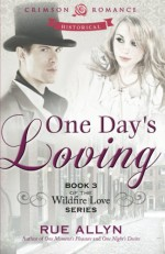 One Day's Loving: Book 3 Of Wildfire Love - Rue Allyn