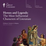 Heroes and Legends: The Most Influential Characters of Literature - The Great Courses, Professor Thomas A. Shippey
