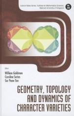 Geometry, Topology and Dynamics of Character Varieties - William Goldman, Caroline Series