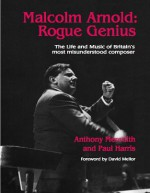 Malcolm Arnold - Rogue Genius - Anthony Meredith, Paul Harris