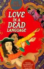 Love in a Dead Language - Lee A. Siegel