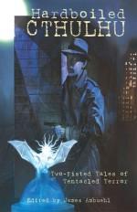 Hardboiled Cthulhu - James Ambuehl, Edward P. Berglund, Simon Bucher-Jones