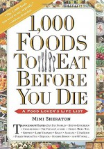 By Mimi Sheraton 1,000 Foods To Eat Before You Die: A Food Lover's Life List [Paperback] - Mimi Sheraton