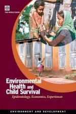 Environmental Health and Child Survival: Epidemiology, Economics, Experiences - World Book Inc