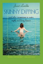 Skinny Dipping: And Other Immersions in Water, Myth, and Being Human - Janet Lembke
