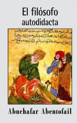 El Filosofo Autodidacta - ابن طفيل, Ibn Tufayl, Abuchafar Abentofail