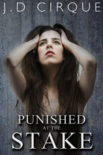 Punished At The Stake (Dark Defloration Menage Erotica) (Cruel Devices Book 7) - Jacqueline D Cirque
