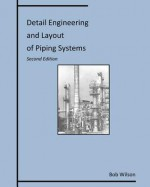 Detail Engineering and Layout of Piping Systems - Bob Wilson