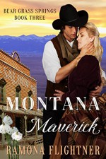 Montana Maverick (Bear Grass Springs Book 3) - Ramona Flightner