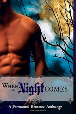 When The Night Comes: A Paranormal Romance Anthology - Seraphina Donavan, Leanore Elliott, Kate Baum, A.R. Von, Charisma Knight, Shannan Albright, Trish F. Leger, Wicked Seductions Publishing