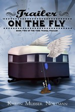 Trailer on the Fly (The Time Travel Trailer Book 2) - Karen Musser Nortman