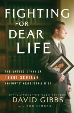 Fighting for Dear Life: The Untold Story of Terri Schiavo and What It Means for All of Us - David C. Gibbs, Bob DeMoss