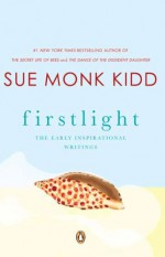 Firstlight: The Early Inspirational Writings of Sue Monk Kidd - Sue Monk Kidd