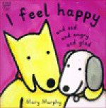 I Feel Happy and Sad and Angry and Glad - Mary Murphy