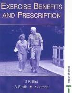 Exercise Benefits and Prescription - Stephen R. Bird, Andy Smith, Kate James
