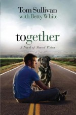 Together: A Novel of Shared Vision - Tom Sullivan, Betty White