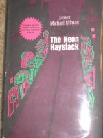 The Neon Haystack - James Michael Ullman