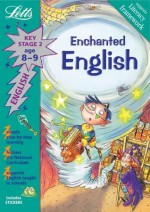 Enchanted English Age 8-9 (Letts Magical Topics): Key Stage 2, Age 8-9 - Lynn Huggins-Cooper, Alison Head, Helen Cooper, Shaun Stirling, Glenys O'Connell, Barbara Ruben