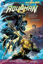 Aquaman Vol. 3: Throne of Atlantis - Paul Pelletier, Geoff Johns