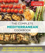The Complete Mediterranean Cookbook: 500 Vibrant, Kitchen-Tested Recipes for Living and Eating Well Every Day - The Editors at America's Test Kitchen, The Editors at America's Test Kitchen